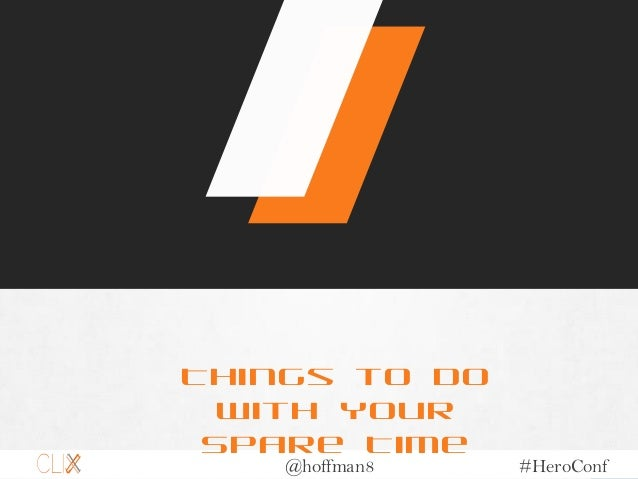 @hoffman8 #HeroConf Things to Do With Your Spare Time