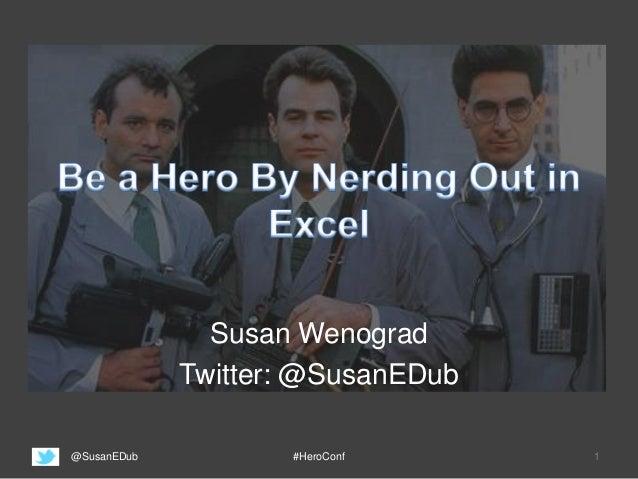 Susan Wenograd Twitter: @SusanEDub @SusanEDub #HeroConf 1