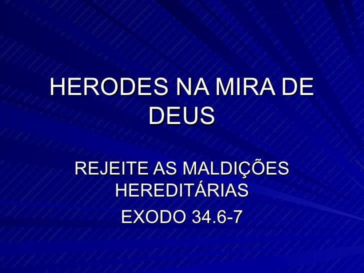 HERODES NA MIRA DE DEUS REJEITE AS MALDIÇÕES HEREDITÁRIAS EXODO 34.6-7