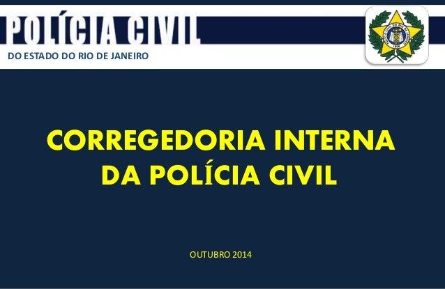 DO ESTADO DO RIO DE JANEIRO CORREGEDORIA INTERNA DA POLÍCIA CIVIL OUTUBRO 2014