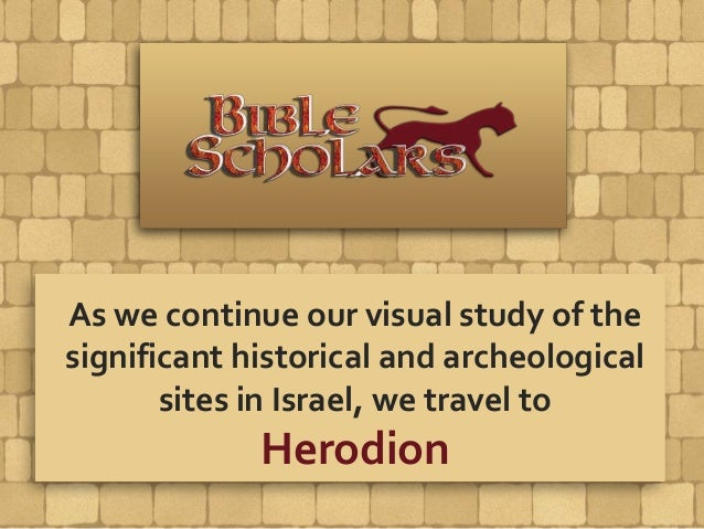 As we continue our visual study of the significant historical and archeological sites in Israel, we travel to Herodion