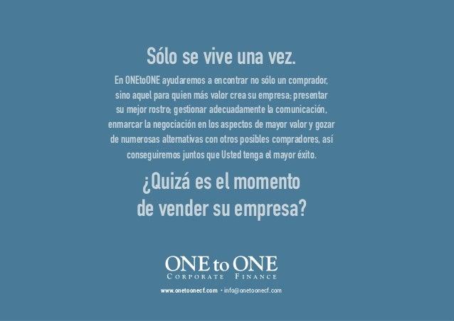 www.onetoonecf.com • info@onetoonecf.com Sólo se vive una vez. En ONEtoONE ayudaremos a encontrar no sólo un comprador, si...