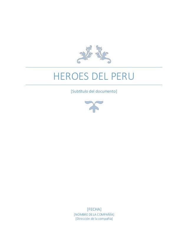 HEROES DEL PERU [Subtítulo del documento] [FECHA] [NOMBRE DE LA COMPAÑÍA] [Dirección de la compañía]