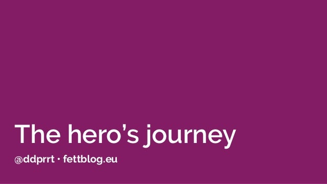 The hero's journey @ddprrt • fettblog.eu