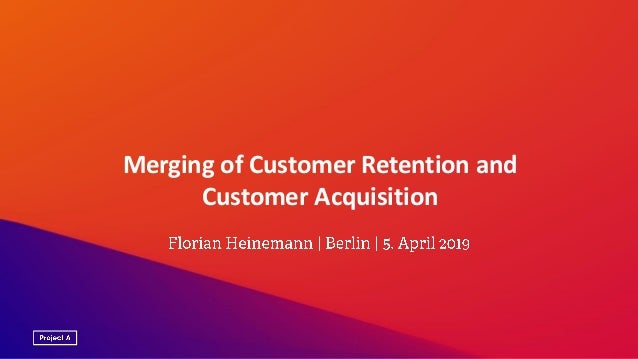 Merging of Customer Retention and Customer Acquisition