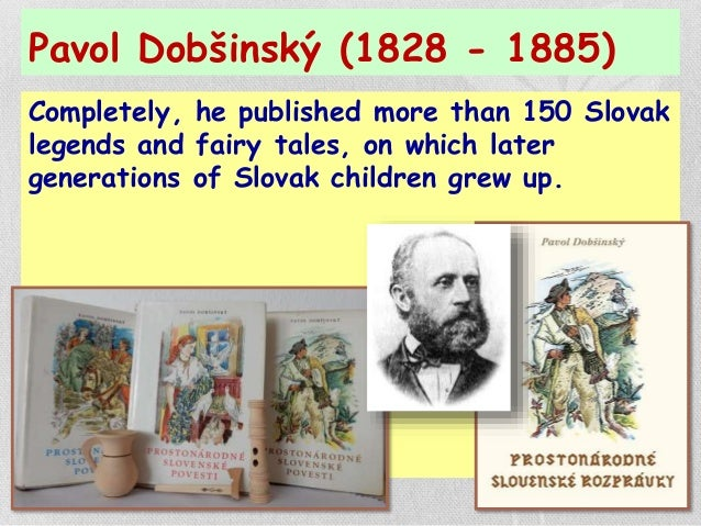 Pavol Dobšinský (1828 - 1885) Completely, he published more than 150 Slovak legends and fairy tales, on which later genera...