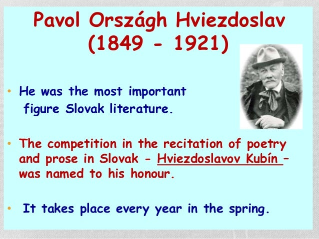 Pavol Országh Hviezdoslav (1849 - 1921) • He was the most important figure Slovak literature. • The competition in the rec...