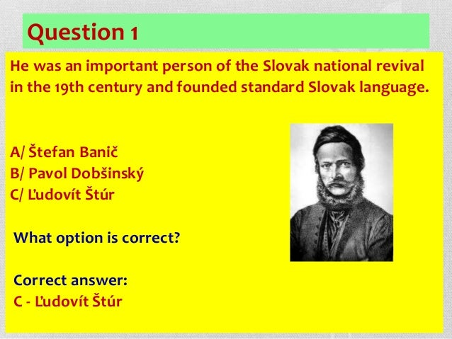 Question 1 He was an important person of the Slovak national revival in the 19th century and founded standard Slovak langu...