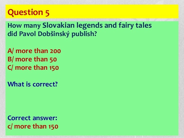 Question 5 How many Slovakian legends and fairy tales did Pavol Dobšinský publish? A/ more than 200 B/ more than 50 C/ mor...