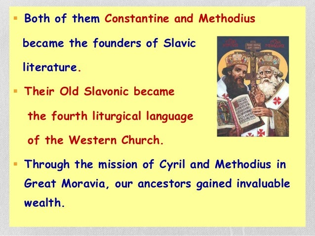  Both of them Constantine and Methodius became the founders of Slavic literature.  Their Old Slavonic became the fourth ...
