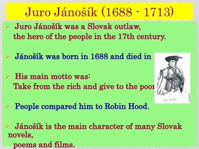 Juro Jánošík (1688 - 1713)  Juro Jánošík was a Slovak outlaw, the hero of the people in the 17th century.  Jánošík was b...
