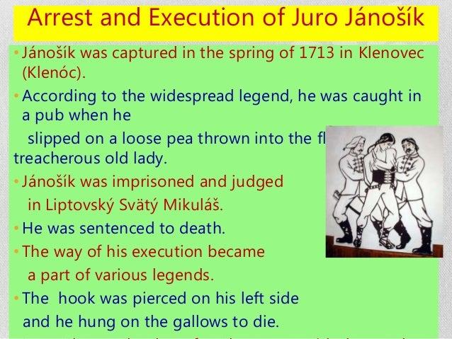Arrest and Execution of Juro Jánošík • Jánošík was captured in the spring of 1713 in Klenovec (Klenóc). • According to the...