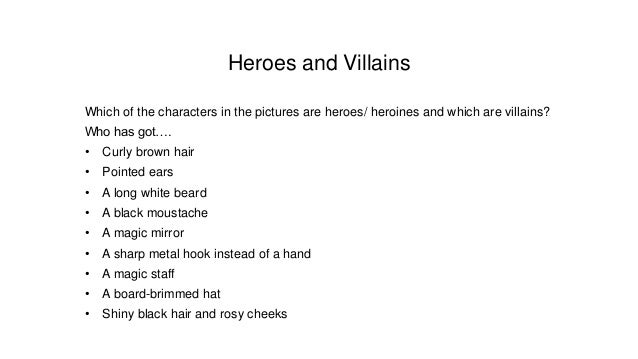 Heroes and Villains Which of the characters in the pictures are heroes/ heroines and which are villains? Who has got…. • C...