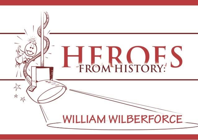 WILLIAM WILBERFORCE HEROESHEROESFROM HISTORY: