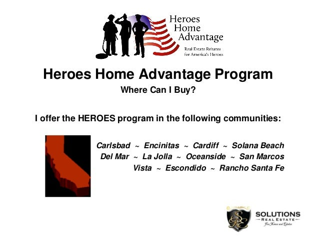 Heroes Home Advantage Program Where Can I Buy? I offer the HEROES program in the following communities: Carlsbad ~ Encinit...