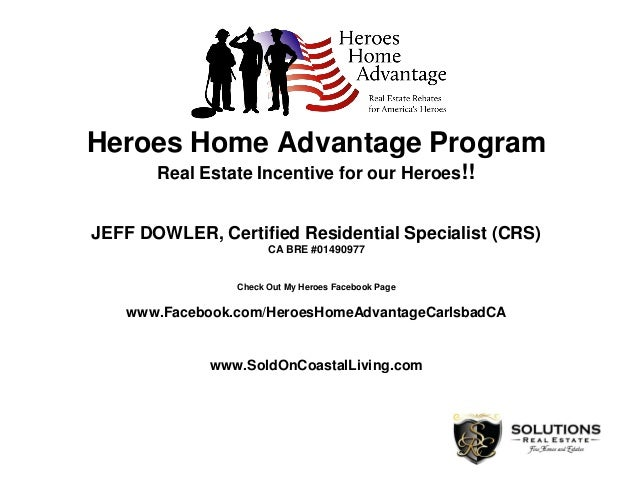 Heroes Home Advantage Program Real Estate Incentive for our Heroes!! JEFF DOWLER, Certified Residential Specialist (CRS) C...