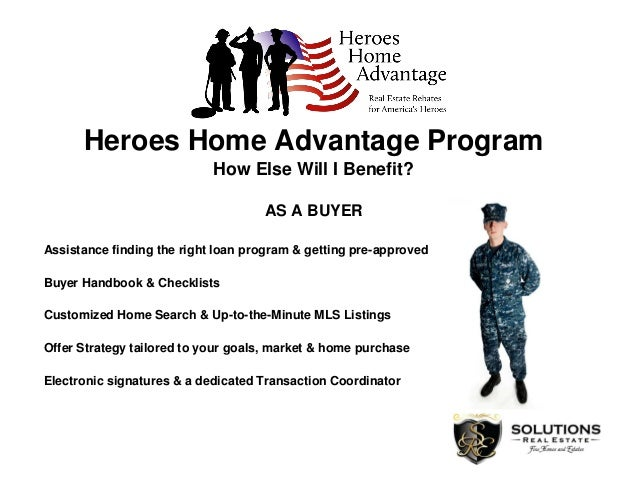 Heroes Home Advantage Program How Else Will I Benefit? AS A BUYER Assistance finding the right loan program & getting pre-...