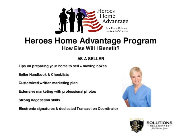 Heroes Home Advantage Program How Else Will I Benefit? AS A SELLER Tips on preparing your home to sell + moving boxes Sell...