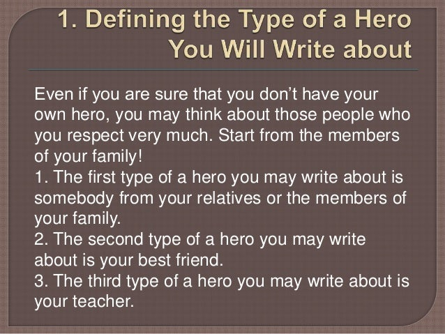 persuasive essay on being a hero Can you convince me developing persuasive  to map out an argument for their persuasive essay  is that i am being formally evaluated on wed and will.