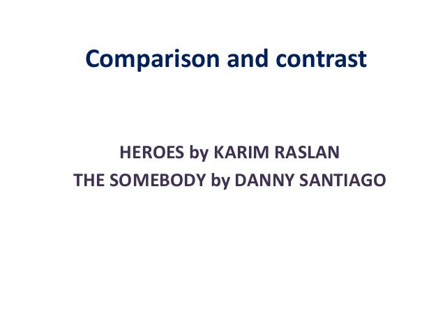 Comparison and contrastHEROES by KARIM RASLANTHE SOMEBODY by DANNY SANTIAGO