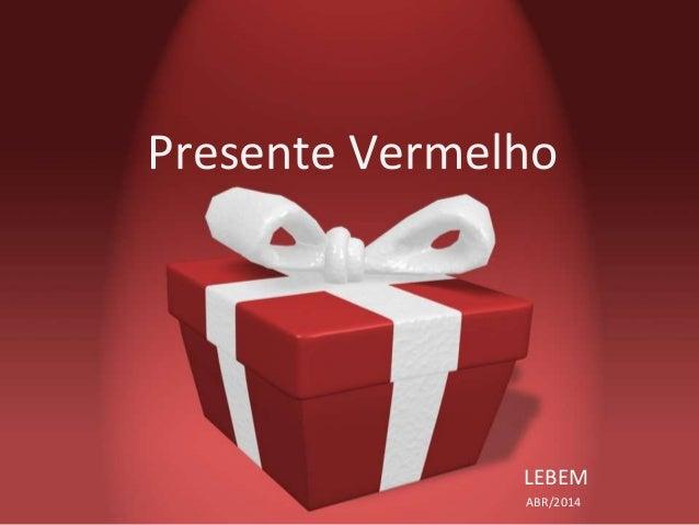 Presente Vermelho LEBEM ABR/2014