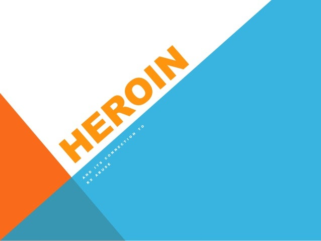 What is Heroin• Highly addictive opioid  – Related to other opioids, such as prescription pain medications:    Oxycodone, ...