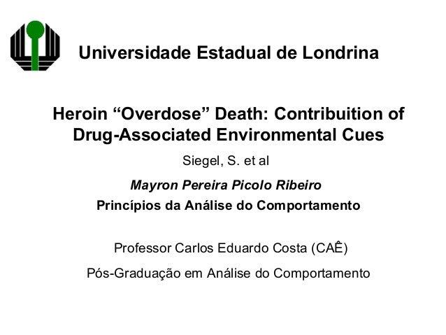 "Universidade Estadual de Londrina Heroin ""Overdose"" Death: Contribuition of Drug-Associated Environmental Cues Siegel, S. ..."