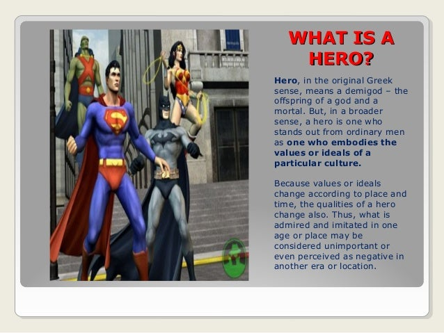 WHATWHAT IS AIS A HERO?HERO? Hero, in the original Greek sense, means a demigod – the offspring of a god and a mortal. But...