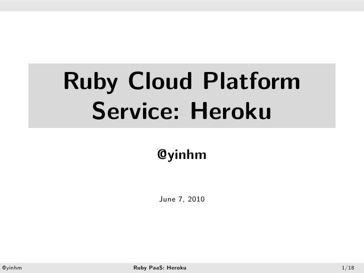 .     .                  Ruby Cloud Platform                Service: Heroku                          @yinhm               ...