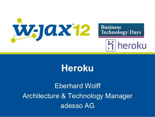 Heroku           Eberhard WolffArchitecture & Technology Manager             adesso AG