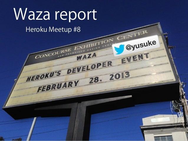 Waza report Heroku Meetup #8