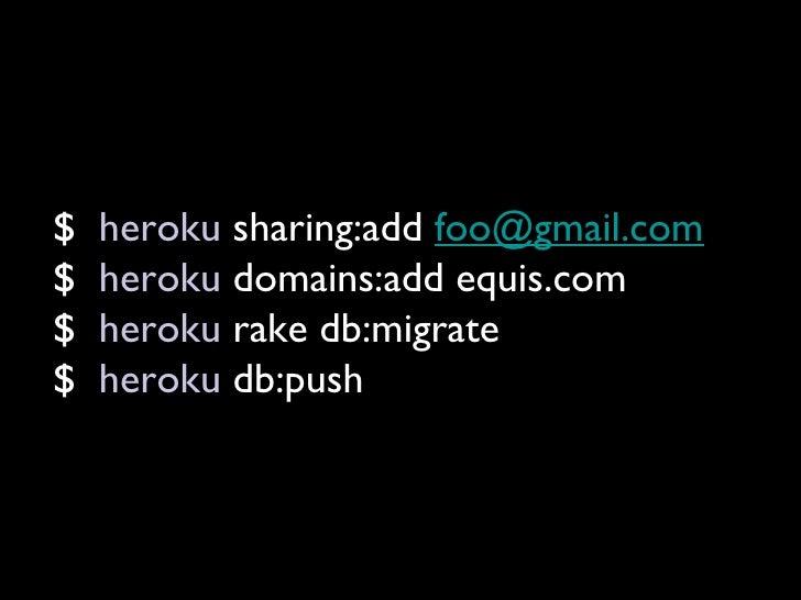 $  heroku  sharing:add  [email_address] $  heroku  domains:add equis.com $  heroku  rake db:migrate $  heroku  db:push