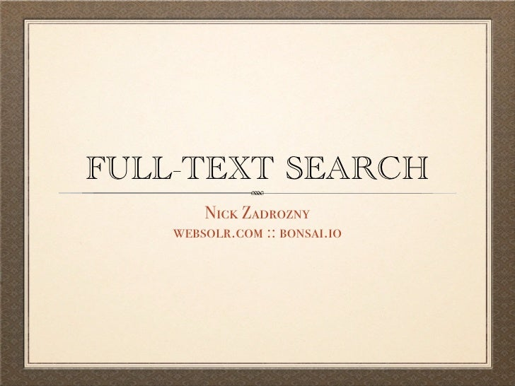 FULL-TEXT SEARCH        Nick Zadrozny    websolr.com :: bonsai.io