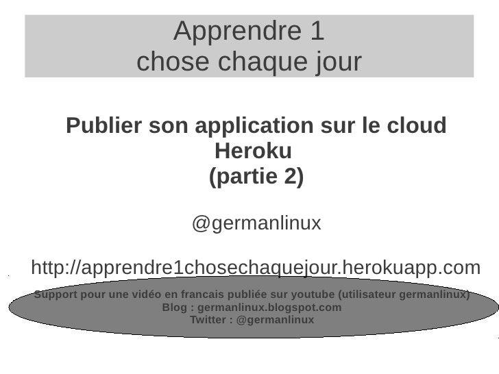 Apprendre 1                  chose chaque jour     Publier son application sur le cloud                   Heroku          ...