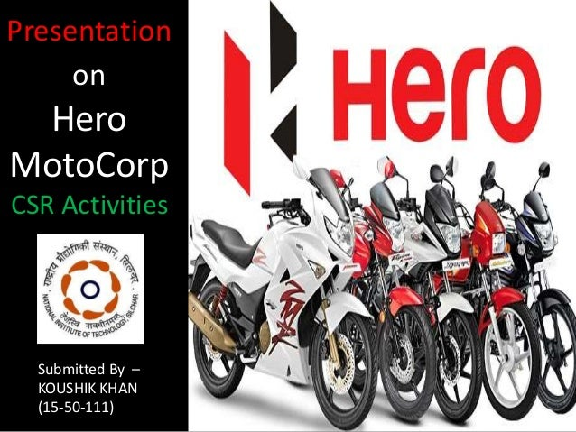 Presentation on Hero MotoCorp CSR Activities Submitted By – KOUSHIK KHAN (15-50-111)