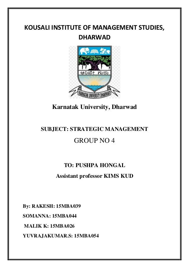 KOUSALI INSTITUTE OF MANAGEMENT STUDIES, DHARWAD Karnatak University, Dharwad SUBJECT: STRATEGIC MANAGEMENT GROUP NO 4 TO:...