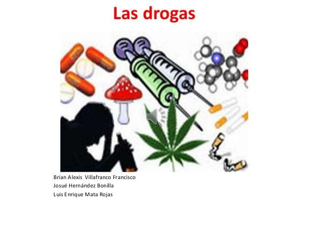Las drogasBrian Alexis Villafranco FranciscoJosué Hernández BonillaLuis Enrique Mata Rojas