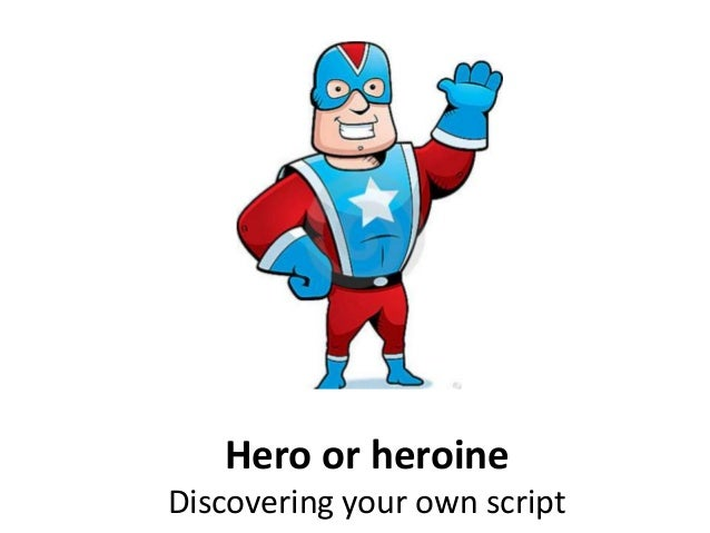 Hero or heroine Discovering your own script