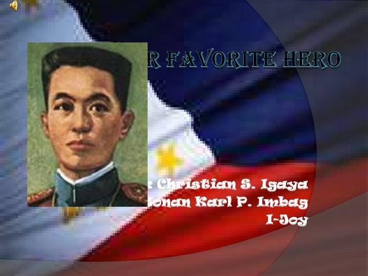 OUR FAVORITE HERO<br />Mark Christian S. Igaya<br />Ronan Karl P. Imbag<br />I-Joy<br />