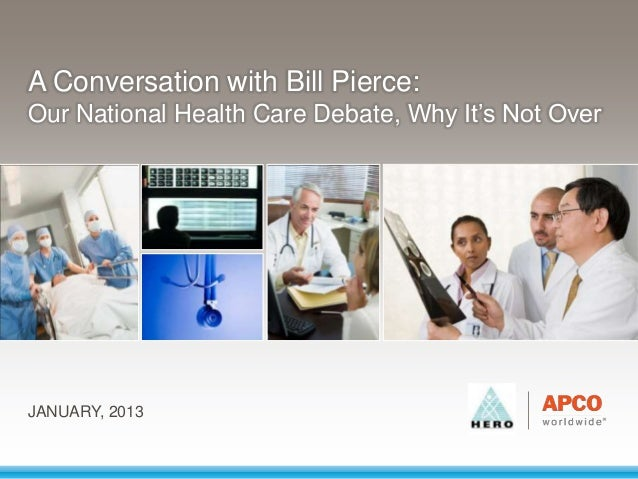 A Conversation with Bill Pierce:Our National Health Care Debate, Why It's Not OverJANUARY, 2013