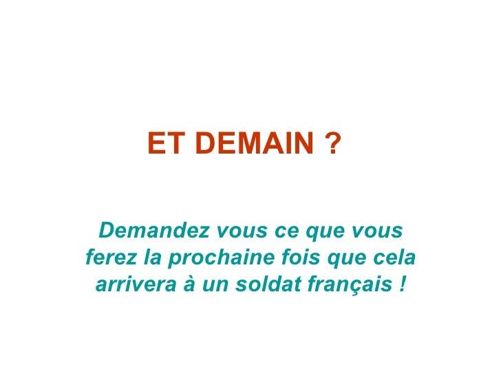 ET DEMAIN ? Demandez vous ce que vous ferez la prochaine fois que cela arrivera à un soldat français !