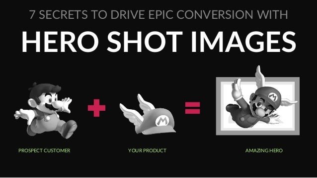 HERO  SHOT  IMAGES   7  SECRETS  TO  DRIVE  EPIC  CONVERSION  WITH   PROSPECT  CUSTOMER   YOUR  PRODUCT   AMAZING  HERO