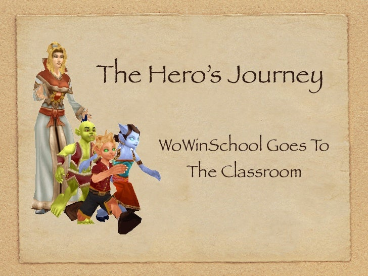The Hero's Journey      WoWinSchool Goes To        The Classroom