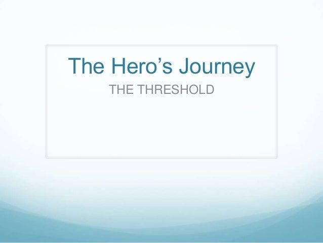 The Hero's Journey THE THRESHOLD