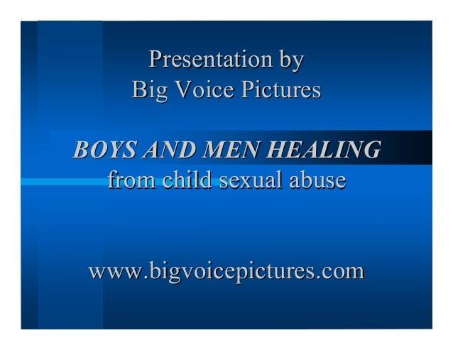 Presentation byPresentation by Big Voice PicturesBig Voice Pictures BOYS AND MEN HEALINGBOYS AND MEN HEALING from child se...