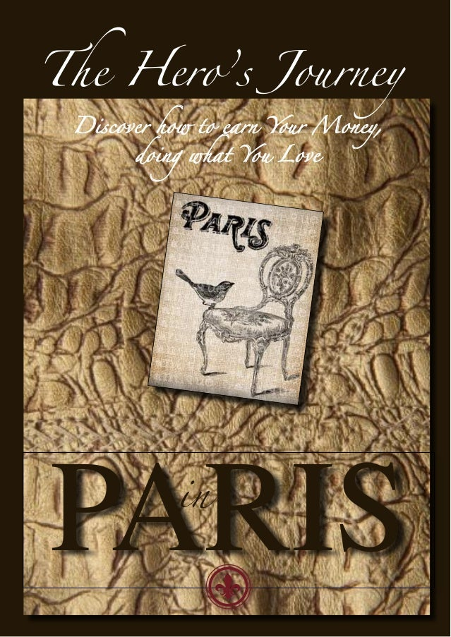 The Hero's Journey Discover how to earn Your Money,       doing what You LovePARIS      in