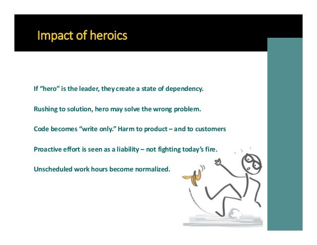 """Impact of heroics If """"hero"""" is the leader, they create a state of dependency. Rushing to solution, hero may solve the wron..."""