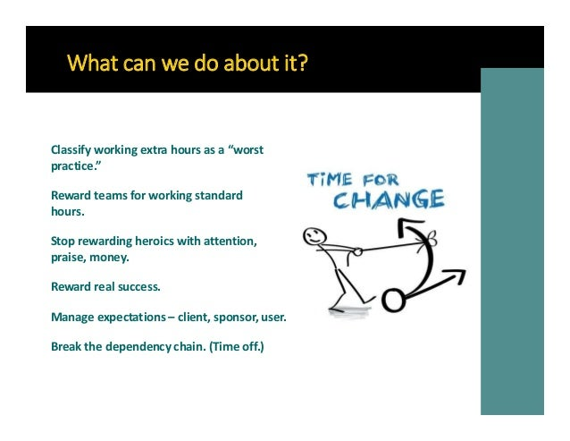 """What can we do about it? Classify working extra hours as a """"worst practice."""" Reward teams for working standard hours. Stop..."""