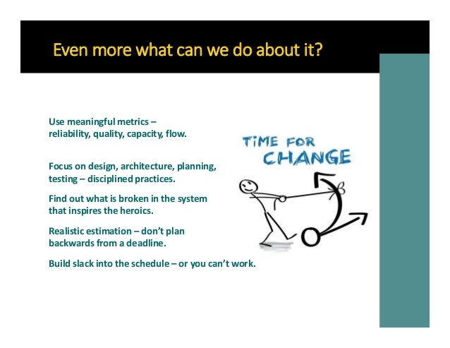 Even more what can we do about it? Focus on design, architecture, planning, testing – disciplined practices. Use meaningfu...