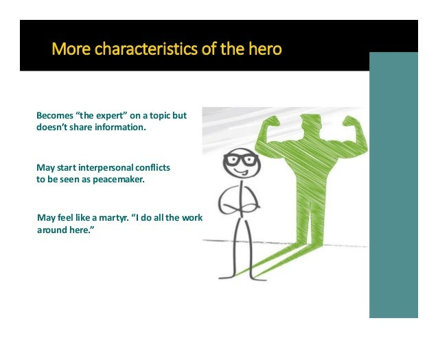 """More characteristics of the hero May start interpersonal conflicts to be seen as peacemaker. Becomes """"the expert"""" on a top..."""